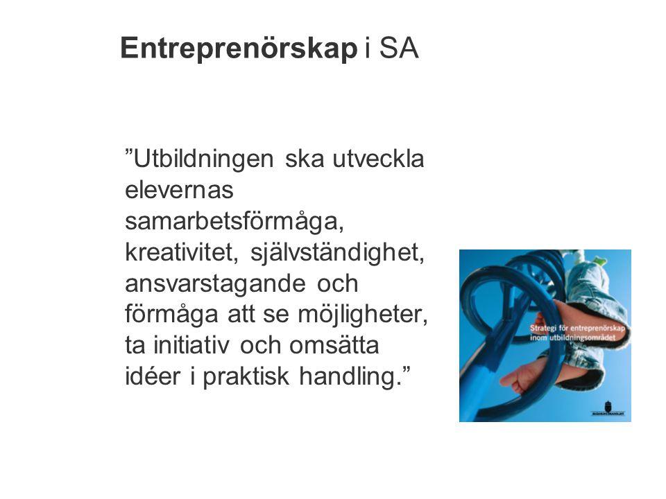 Entreprenörskap i SA Utbildningen ska utveckla elevernas samarbetsförmåga, kreativitet, självständighet, ansvarstagande och förmåga att se möjligheter, ta initiativ och omsätta idéer i praktisk handling.