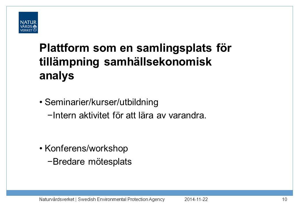 Plattform som en samlingsplats för tillämpning samhällsekonomisk analys Seminarier/kurser/utbildning −Intern aktivitet för att lära av varandra.