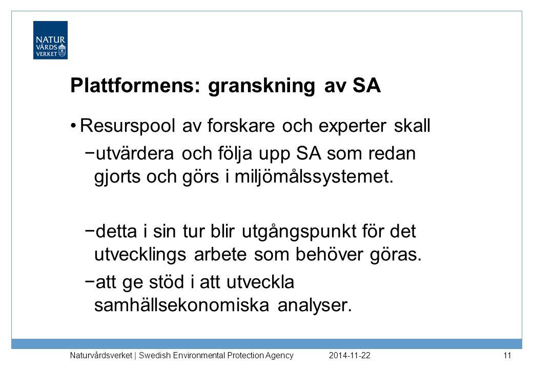 2014-11-22 Naturvårdsverket | Swedish Environmental Protection Agency 11 Plattformens: granskning av SA Resurspool av forskare och experter skall −utv