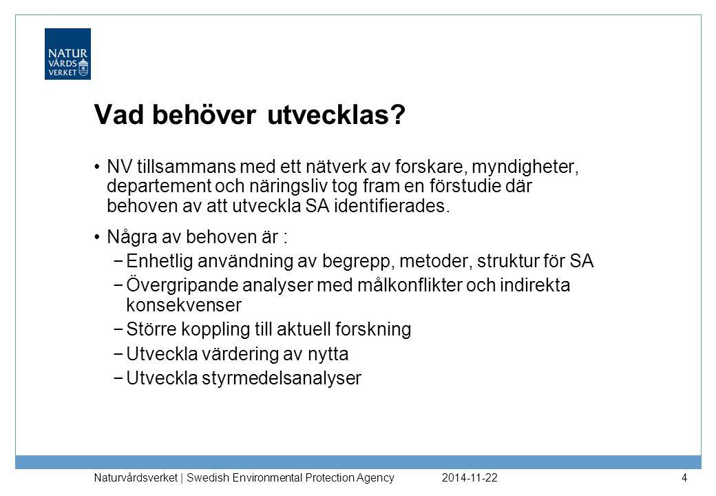 2014-11-22 Naturvårdsverket | Swedish Environmental Protection Agency 4 Vad behöver utvecklas? NV tillsammans med ett nätverk av forskare, myndigheter