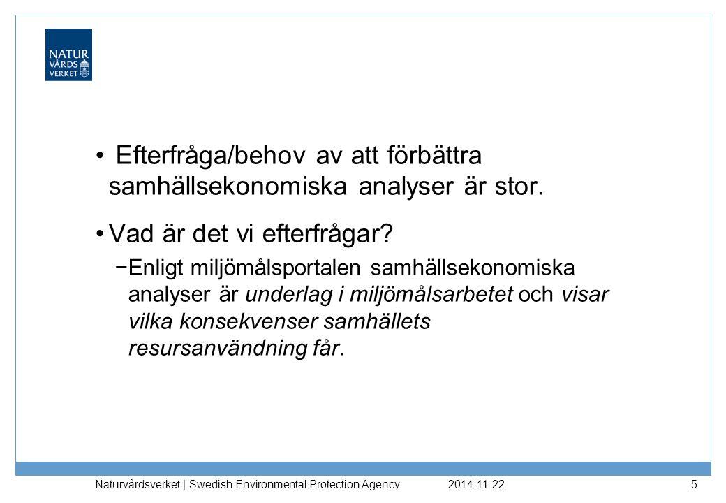 2014-11-22 Naturvårdsverket | Swedish Environmental Protection Agency 5 Efterfråga/behov av att förbättra samhällsekonomiska analyser är stor. Vad är