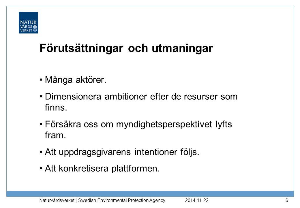 2014-11-22 Naturvårdsverket | Swedish Environmental Protection Agency 7 Aktörer i plattformen Idag plattformen är uppdelad i en samrådsgrupp som består av myndigheter med ansvar för någon av de 16 svenska målen + RUS …och en referensgrupp med myndigheter som arbetar i miljömålssystemet utan ansvar för ett miljömål.