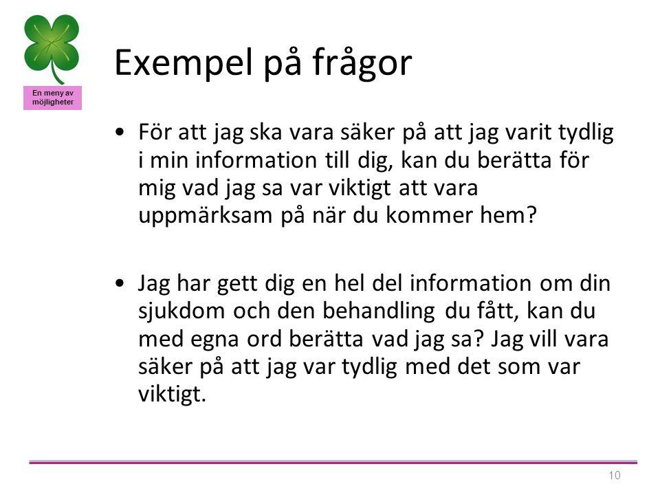 En meny av möjligheter 10 Exempel på frågor För att jag ska vara säker på att jag varit tydlig i min information till dig, kan du berätta för mig vad jag sa var viktigt att vara uppmärksam på när du kommer hem.