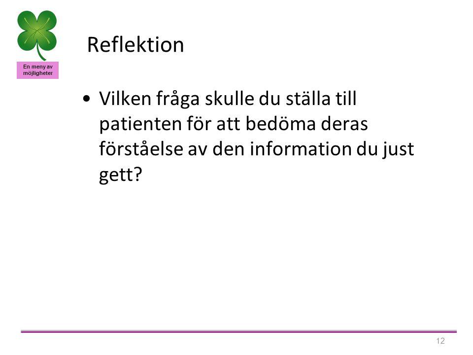 En meny av möjligheter 12 Reflektion Vilken fråga skulle du ställa till patienten för att bedöma deras förståelse av den information du just gett