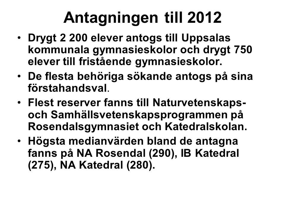 Antagningen till 2012 Drygt 2 200 elever antogs till Uppsalas kommunala gymnasieskolor och drygt 750 elever till fristående gymnasieskolor.