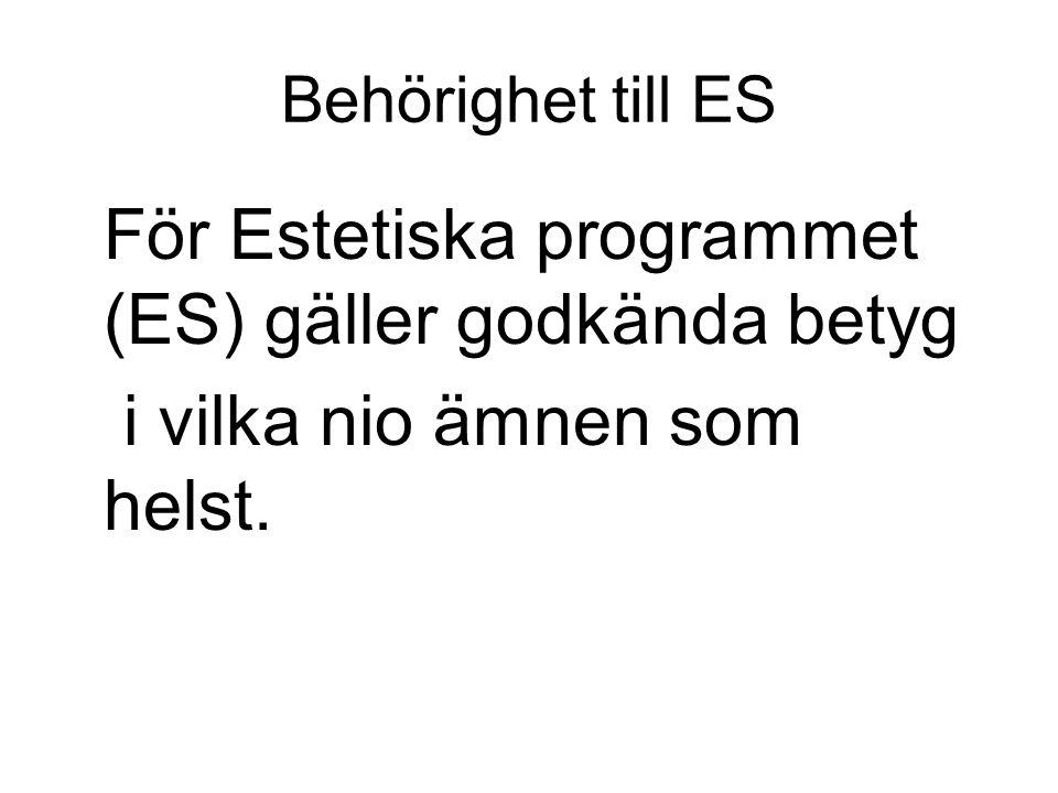 Behörighet till ES För Estetiska programmet (ES) gäller godkända betyg i vilka nio ämnen som helst.