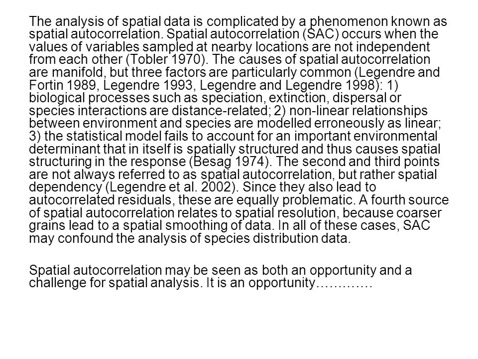 The analysis of spatial data is complicated by a phenomenon known as spatial autocorrelation.