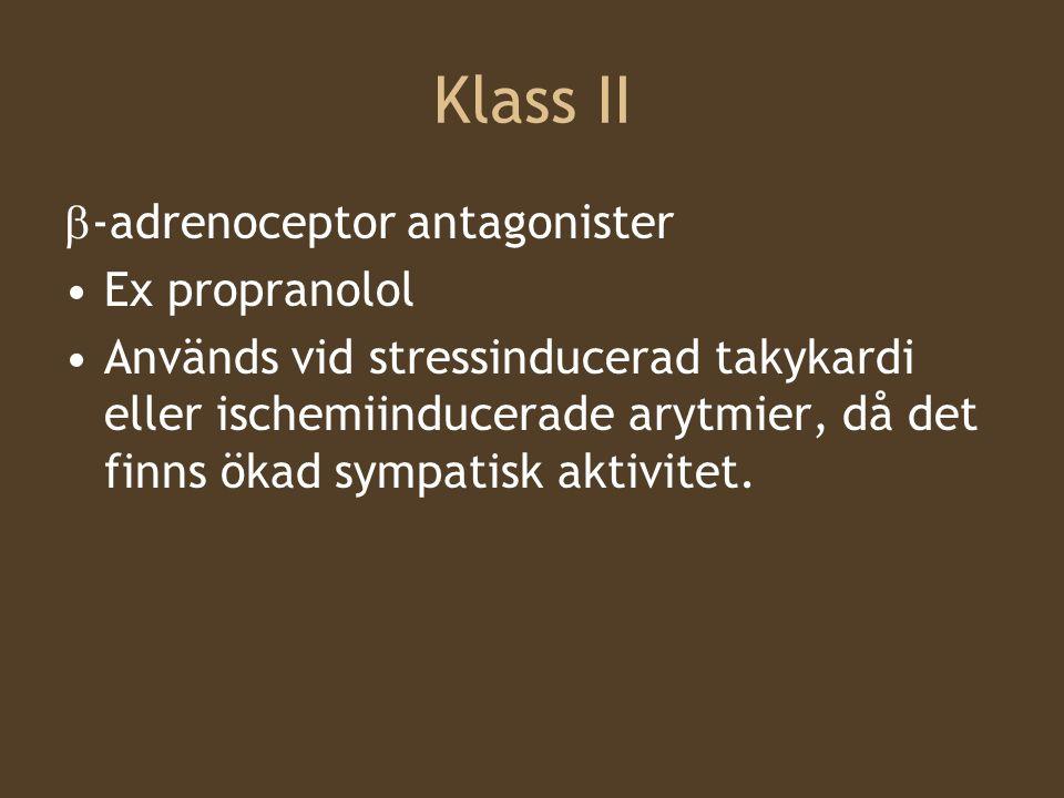 Klass II  -adrenoceptor antagonister Ex propranolol Används vid stressinducerad takykardi eller ischemiinducerade arytmier, då det finns ökad sympati