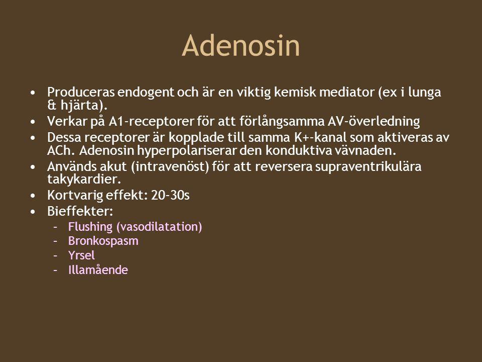 Adenosin Produceras endogent och är en viktig kemisk mediator (ex i lunga & hjärta). Verkar på A1-receptorer för att förlångsamma AV-överledning Dessa