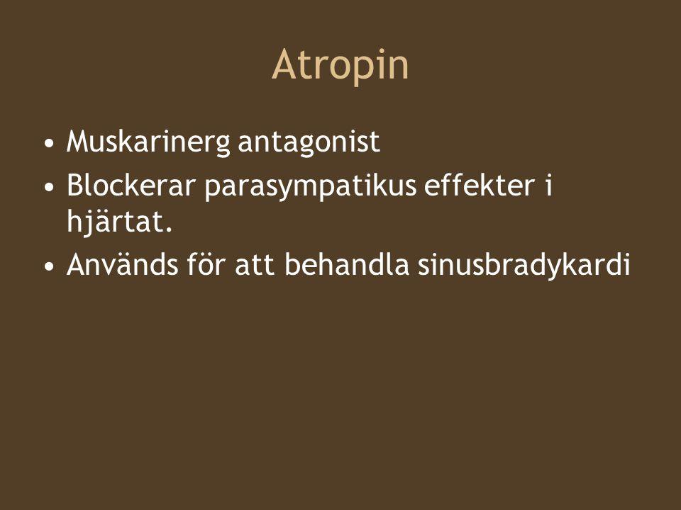 Atropin Muskarinerg antagonist Blockerar parasympatikus effekter i hjärtat. Används för att behandla sinusbradykardi