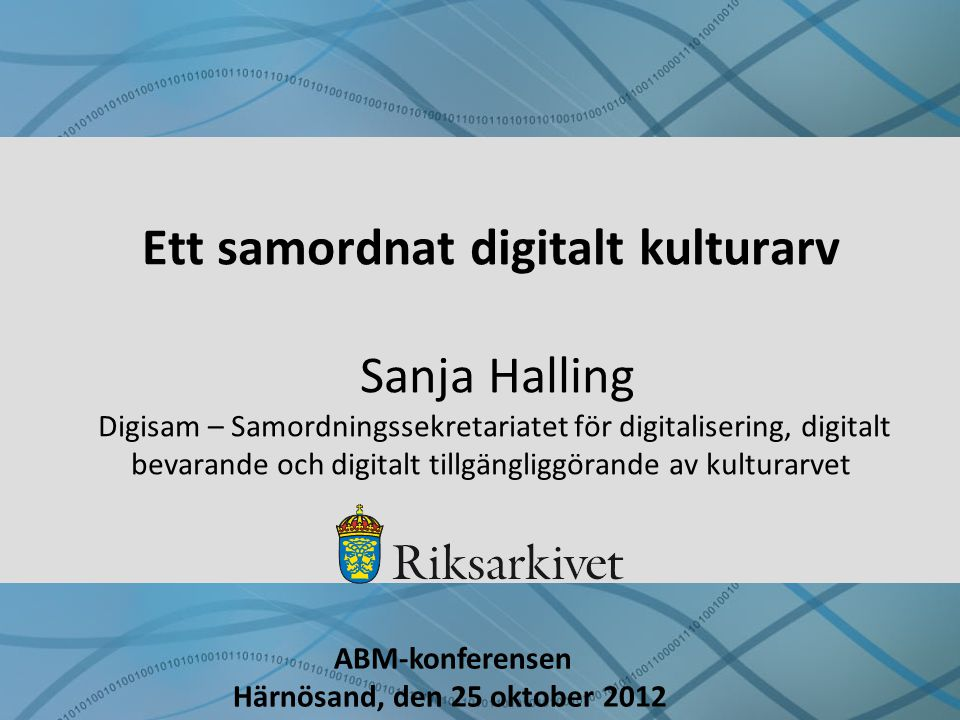 Ett samordnat digitalt kulturarv Sanja Halling Digisam – Samordningssekretariatet för digitalisering, digitalt bevarande och digitalt tillgängliggöran