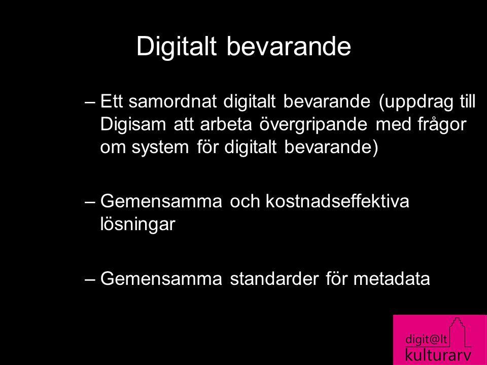 Digitalt bevarande –Ett samordnat digitalt bevarande (uppdrag till Digisam att arbeta övergripande med frågor om system för digitalt bevarande) –Gemen