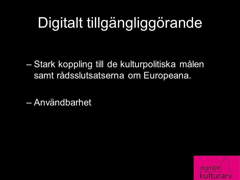 Digitalt tillgängliggörande –Stark koppling till de kulturpolitiska målen samt rådsslutsatserna om Europeana. –Användbarhet