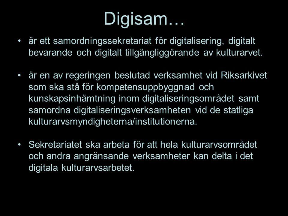 Digisam… är ett samordningssekretariat för digitalisering, digitalt bevarande och digitalt tillgängliggörande av kulturarvet. är en av regeringen besl