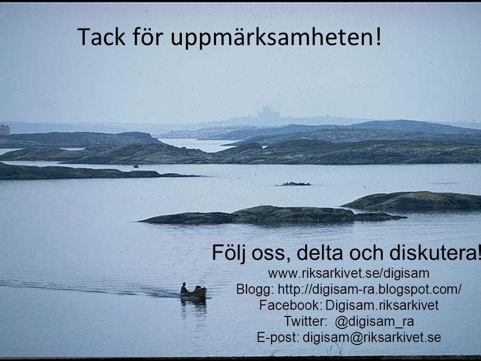 Tack för uppmärksamheten! Följ oss, delta och diskutera! www.riksarkivet.se/digisam Blogg: http://digisam-ra.blogspot.com/ Facebook: Digisam.riksarkiv