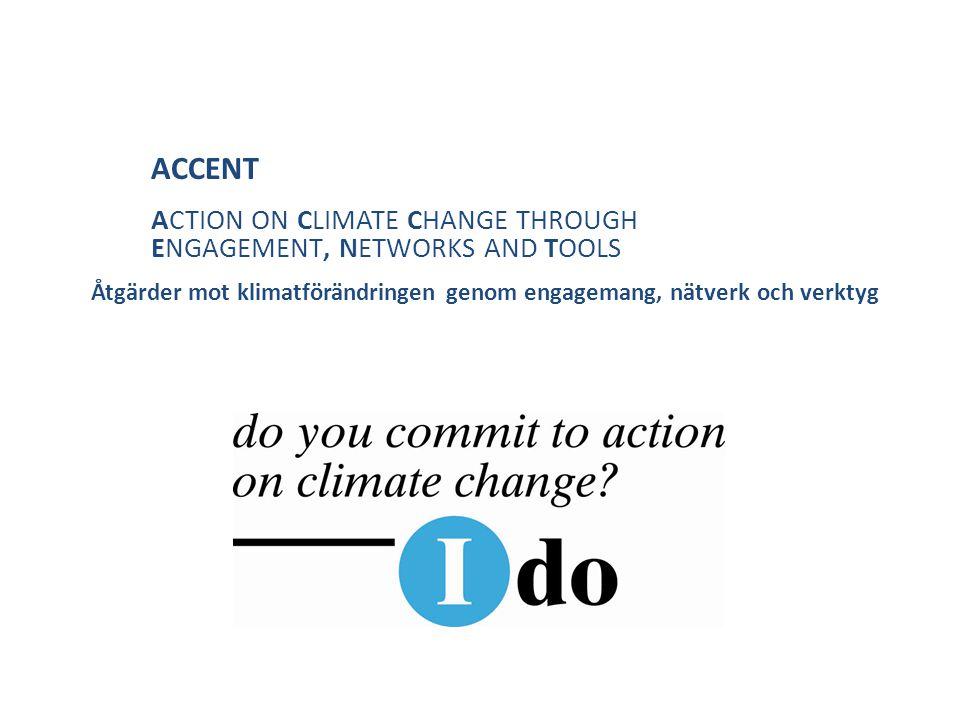 ACCENT ACTION ON CLIMATE CHANGE THROUGH ENGAGEMENT, NETWORKS AND TOOLS Åtgärder mot klimatförändringen genom engagemang, nätverk och verktyg