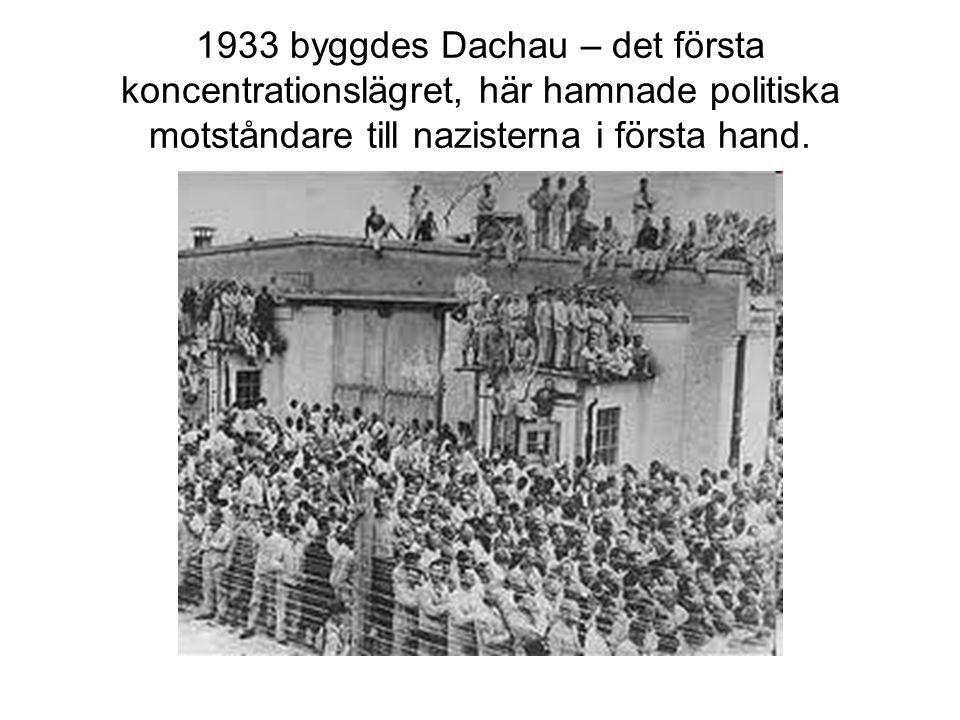 1933 byggdes Dachau – det första koncentrationslägret, här hamnade politiska motståndare till nazisterna i första hand.