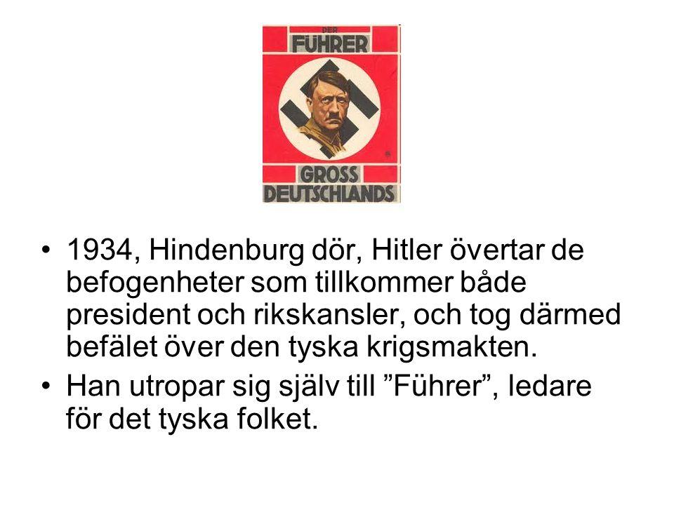 1934, Hindenburg dör, Hitler övertar de befogenheter som tillkommer både president och rikskansler, och tog därmed befälet över den tyska krigsmakten.