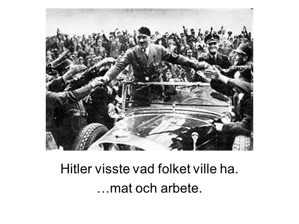 Hitler visste vad folket ville ha. …mat och arbete.