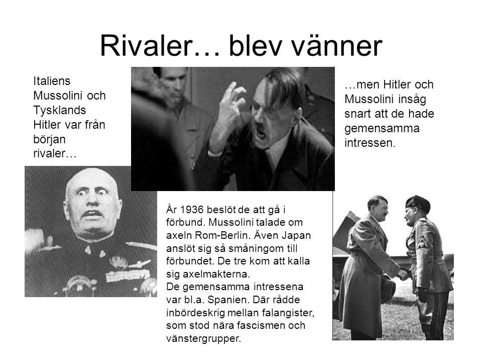 Rivaler… blev vänner Italiens Mussolini och Tysklands Hitler var från början rivaler… …men Hitler och Mussolini insåg snart att de hade gemensamma int