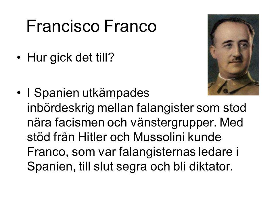 Francisco Franco Hur gick det till? I Spanien utkämpades inbördeskrig mellan falangister som stod nära facismen och vänstergrupper. Med stöd från Hitl