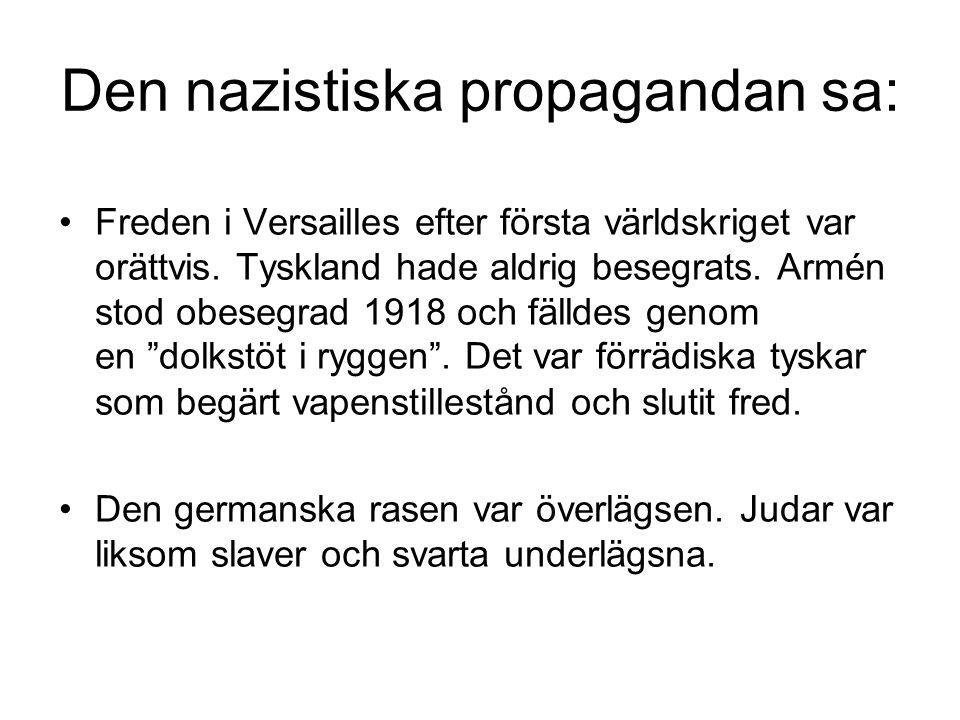 Den nazistiska propagandan sa: Freden i Versailles efter första världskriget var orättvis. Tyskland hade aldrig besegrats. Armén stod obesegrad 1918 o