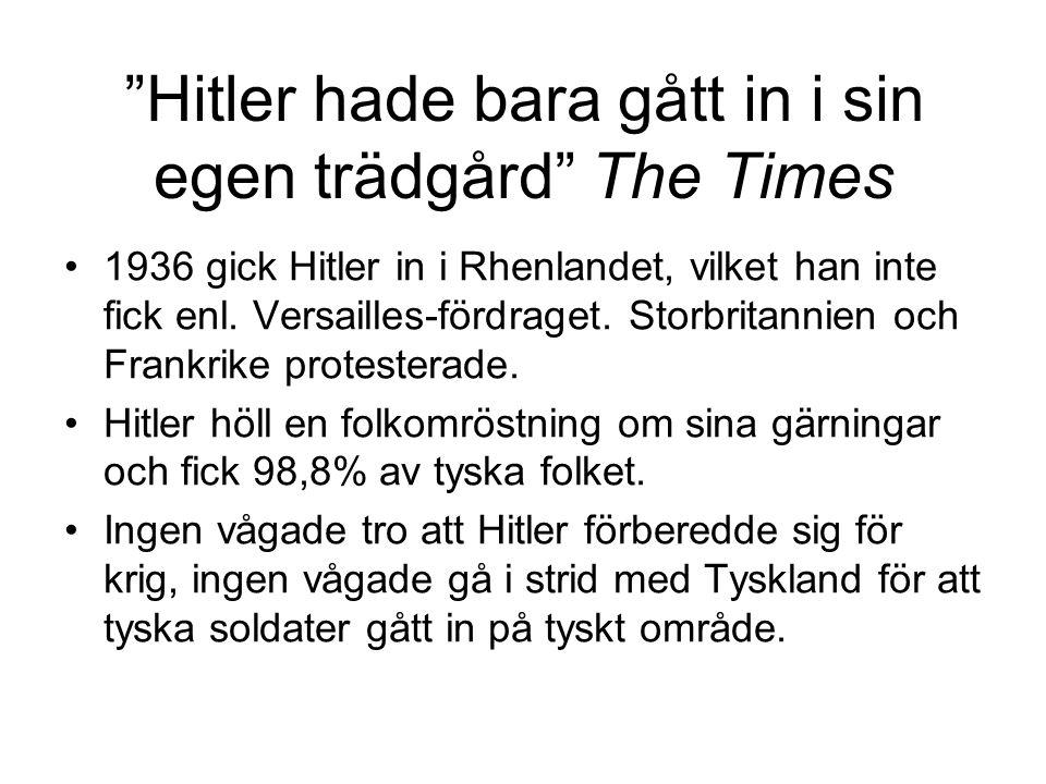 """""""Hitler hade bara gått in i sin egen trädgård"""" The Times 1936 gick Hitler in i Rhenlandet, vilket han inte fick enl. Versailles-fördraget. Storbritann"""