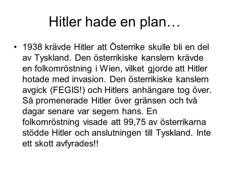 Hitler hade en plan… 1938 krävde Hitler att Österrike skulle bli en del av Tyskland. Den österrikiske kanslern krävde en folkomröstning i Wien, vilket