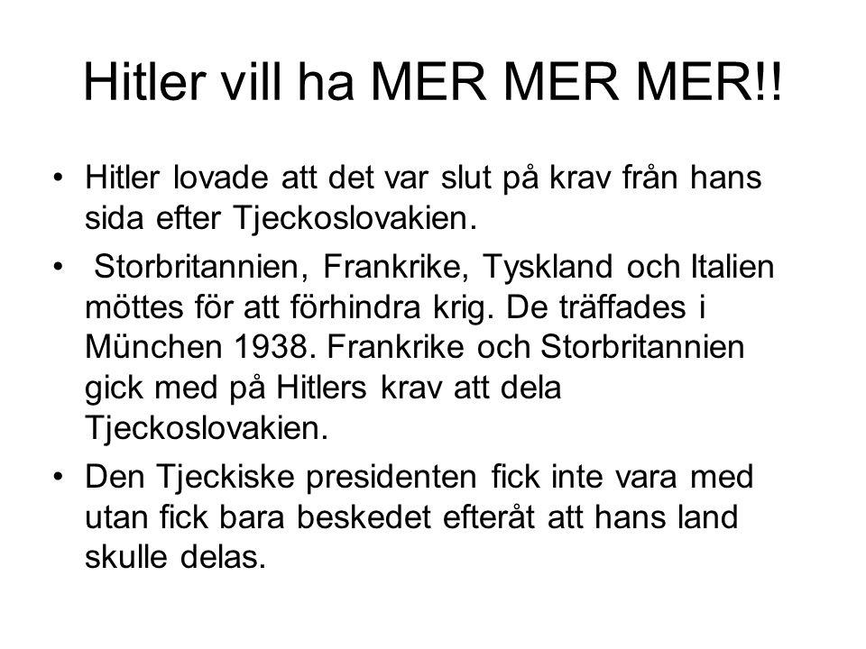 Hitler vill ha MER MER MER!! Hitler lovade att det var slut på krav från hans sida efter Tjeckoslovakien. Storbritannien, Frankrike, Tyskland och Ital