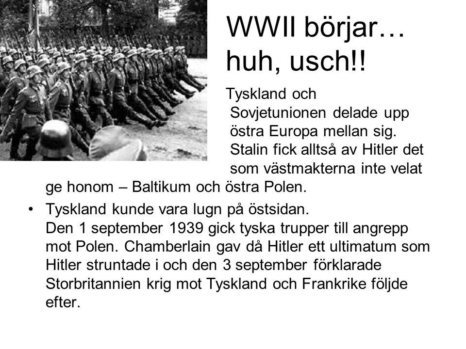 WWII börjar… huh, usch!! Tyskland och Sovjetunionen delade upp östra Europa mellan sig. Stalin fick alltså av Hitler det som västmakterna inte velat g