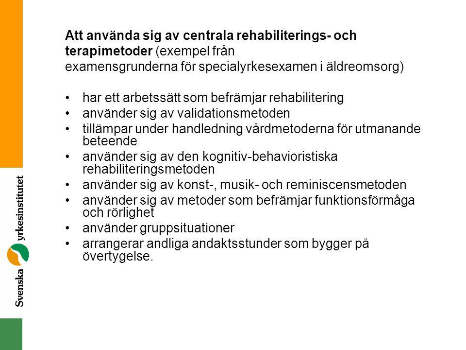 Att använda sig av centrala rehabiliterings- och terapimetoder (exempel från examensgrunderna för specialyrkesexamen i äldreomsorg) har ett arbetssätt