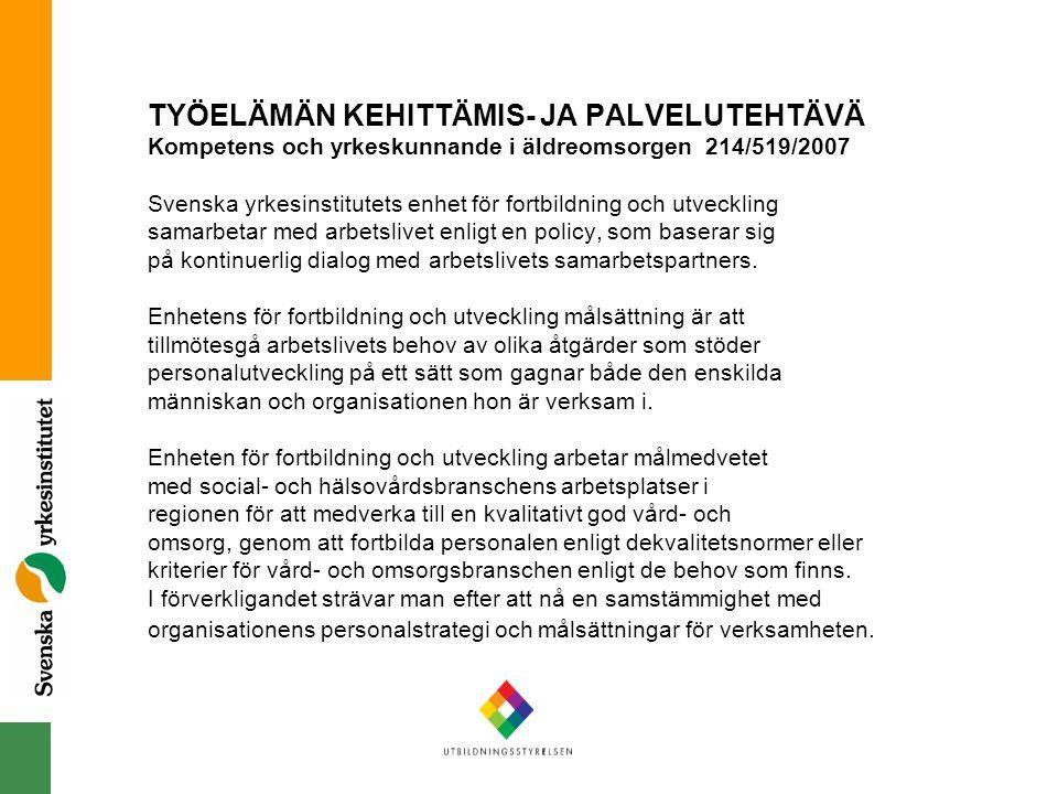 TYÖELÄMÄN KEHITTÄMIS- JA PALVELUTEHTÄVÄ Kompetens och yrkeskunnande i äldreomsorgen 214/519/2007 Svenska yrkesinstitutets enhet för fortbildning och u
