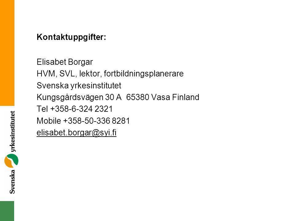 Kontaktuppgifter: Elisabet Borgar HVM, SVL, lektor, fortbildningsplanerare Svenska yrkesinstitutet Kungsgårdsvägen 30 A 65380 Vasa Finland Tel +358-6-