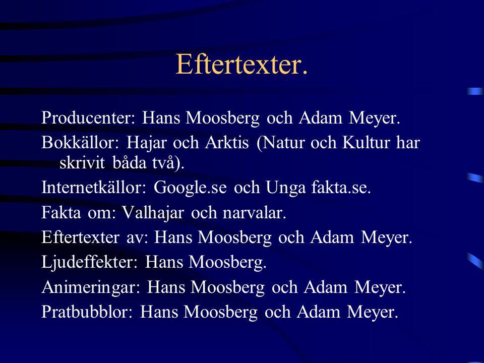 Eftertexter.Producenter: Hans Moosberg och Adam Meyer.