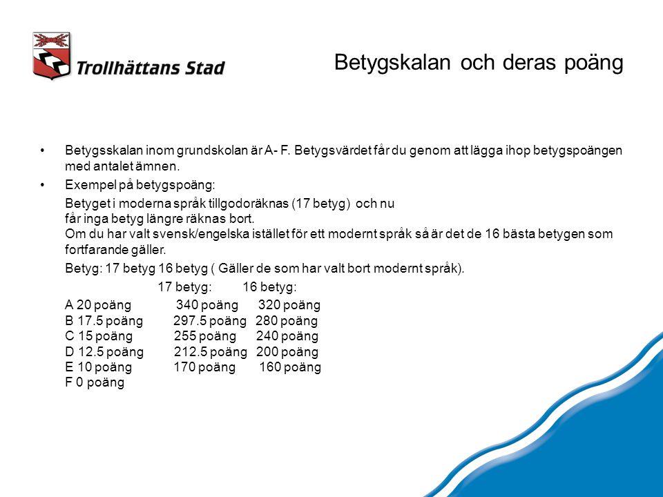 Betygskalan och deras poäng Betygsskalan inom grundskolan är A- F. Betygsvärdet får du genom att lägga ihop betygspoängen med antalet ämnen. Exempel p