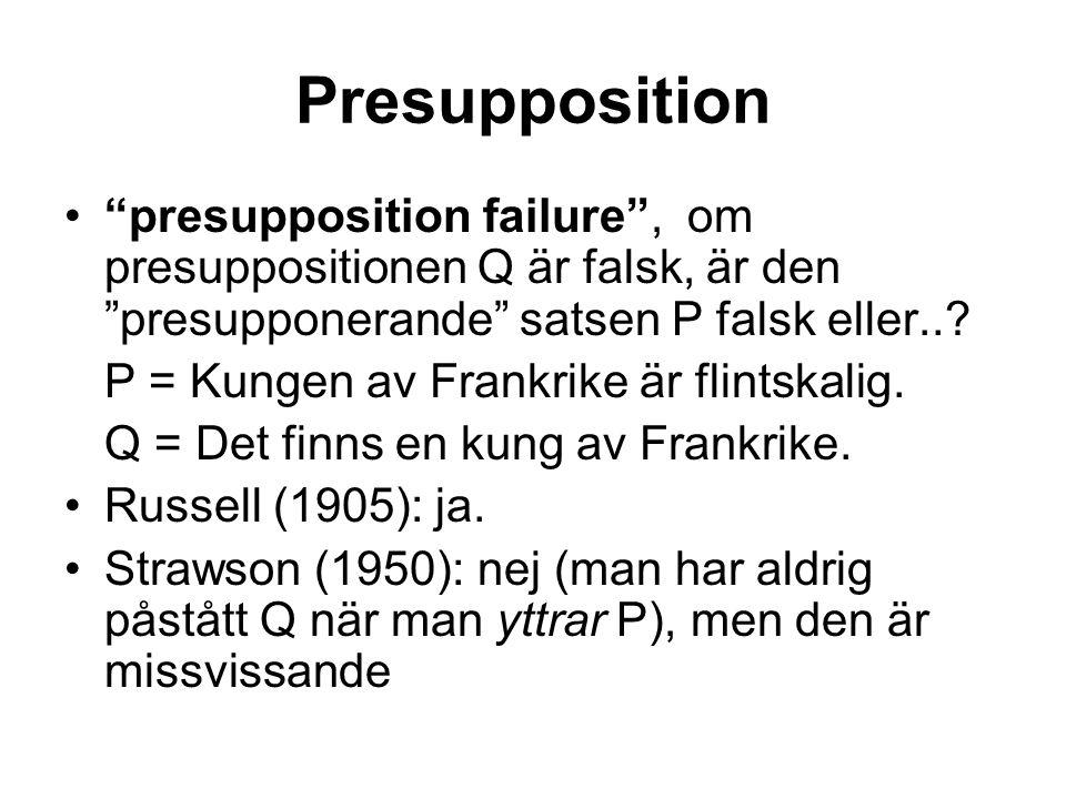 Presupposition presupposition failure , om presuppositionen Q är falsk, är den presupponerande satsen P falsk eller...