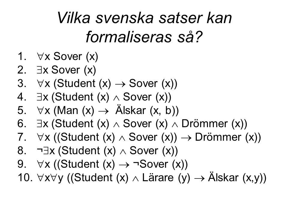 Vilka svenska satser kan formaliseras så.1.  x Sover (x) 2.