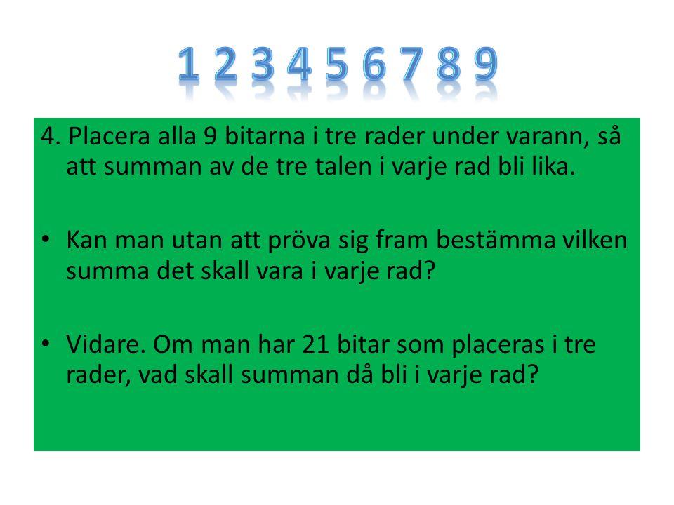4. Placera alla 9 bitarna i tre rader under varann, så att summan av de tre talen i varje rad bli lika. Kan man utan att pröva sig fram bestämma vilke