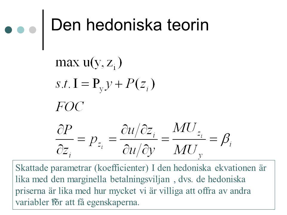 10 Den hedoniska teorin Skattade parametrar (koefficienter) I den hedoniska ekvationen är lika med den marginella betalningsviljan, dvs. de hedoniska