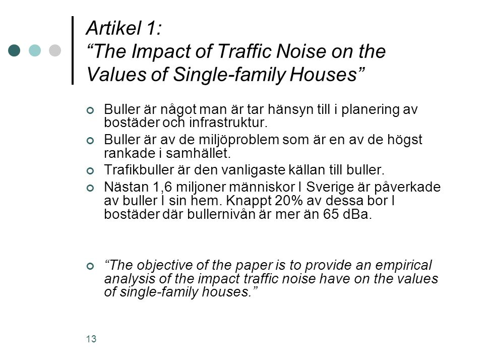 "13 Artikel 1: ""The Impact of Traffic Noise on the Values of Single-family Houses"" Buller är något man är tar hänsyn till i planering av bostäder och i"