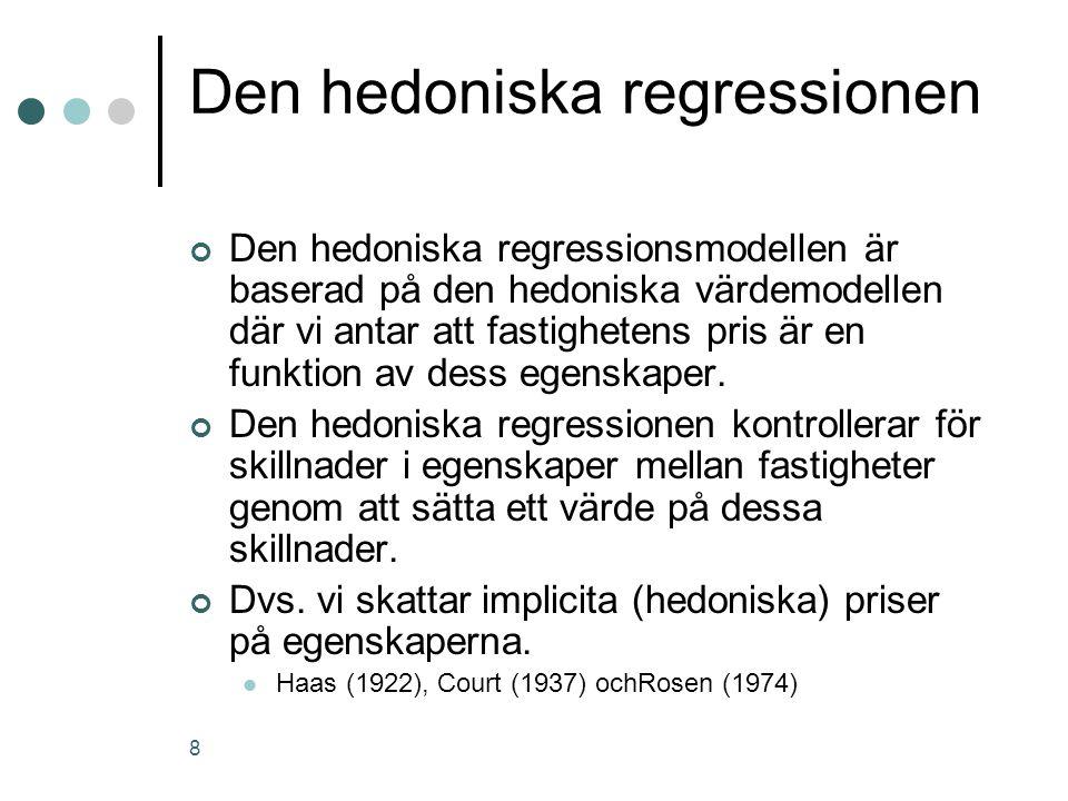 8 Den hedoniska regressionen Den hedoniska regressionsmodellen är baserad på den hedoniska värdemodellen där vi antar att fastighetens pris är en funk