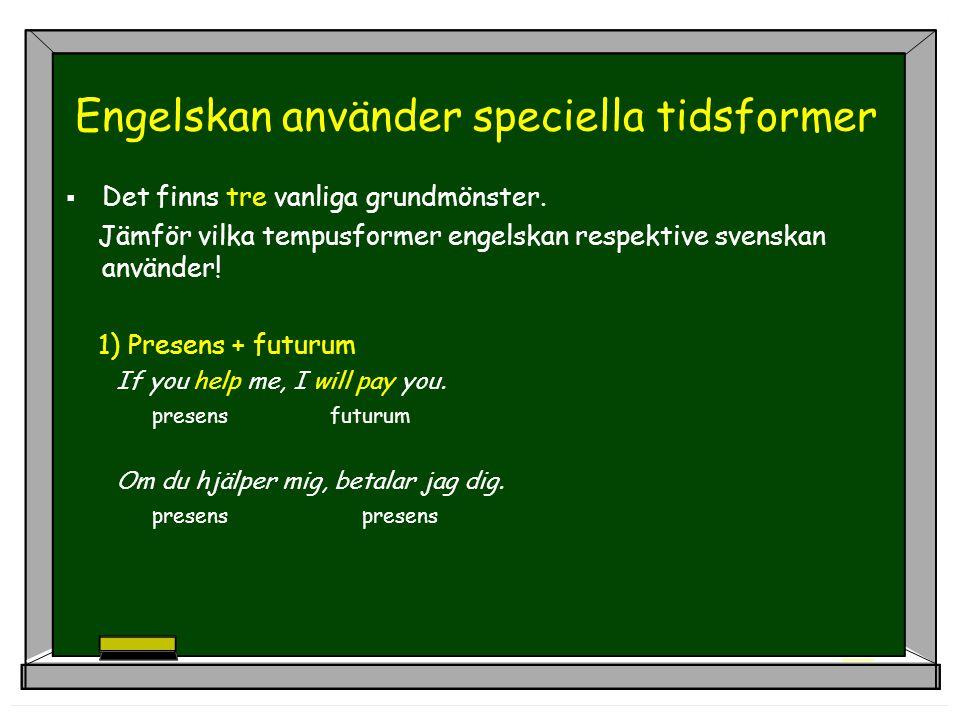 Engelskan använder speciella tidsformer  Det finns tre vanliga grundmönster.