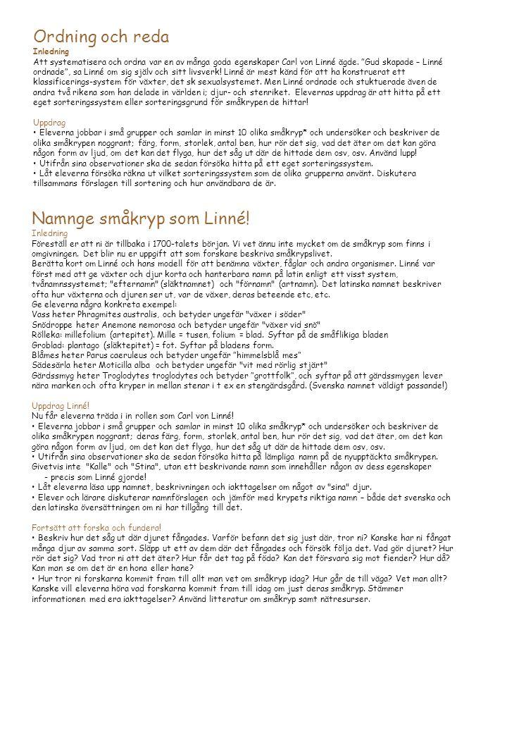 Ordning och reda Inledning Att systematisera och ordna var en av många goda egenskaper Carl von Linné ägde.