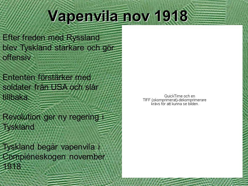 Vapenvila nov 1918 Efter freden med Ryssland blev Tyskland starkare och gör offensiv Ententen förstärker med soldater från USA och slår tillbaka. Revo