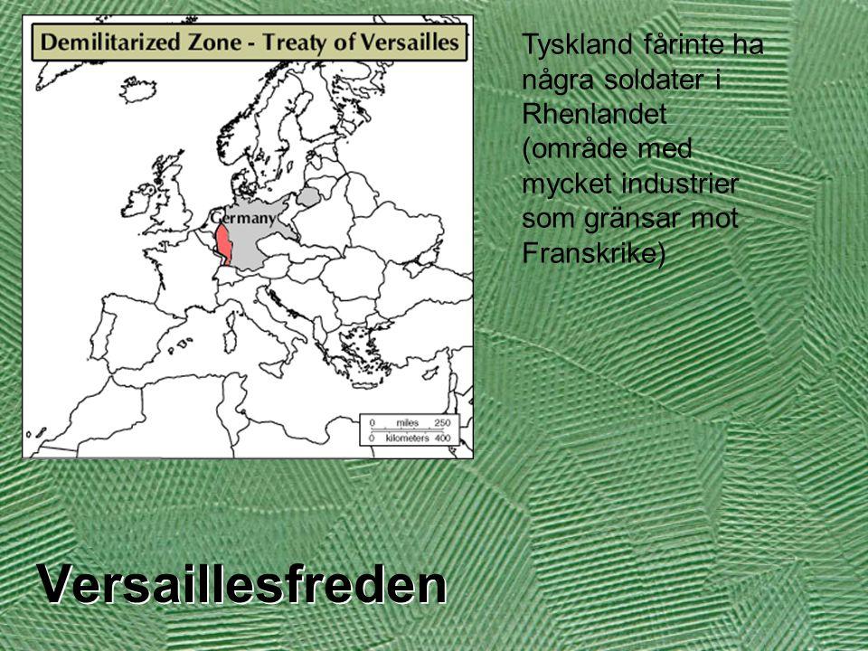 Versaillesfreden Tyskland fårinte ha några soldater i Rhenlandet (område med mycket industrier som gränsar mot Franskrike)