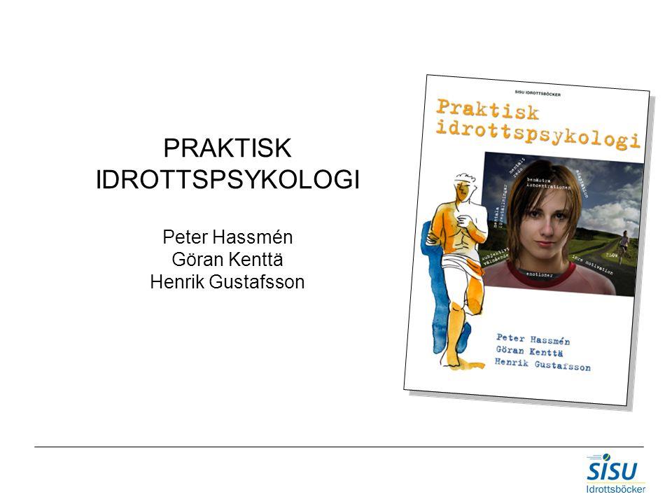 PRAKTISK IDROTTSPSYKOLOGI Peter Hassmén Göran Kenttä Henrik Gustafsson