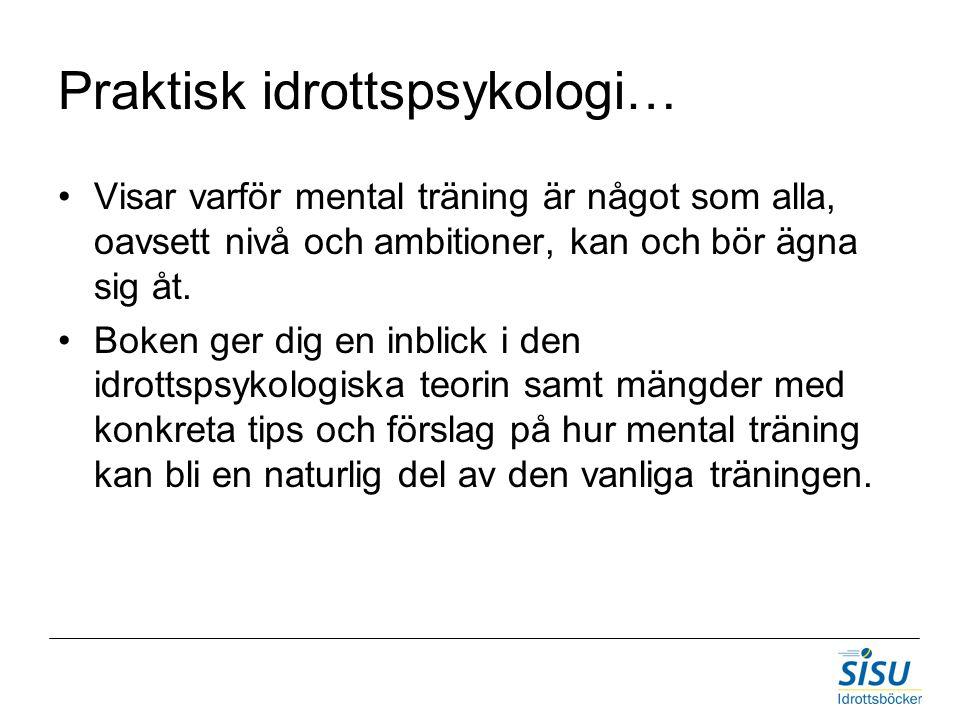 Praktisk idrottspsykologi… Visar varför mental träning är något som alla, oavsett nivå och ambitioner, kan och bör ägna sig åt.