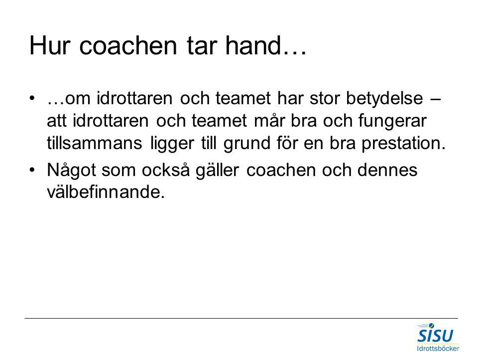 Hur coachen tar hand… …om idrottaren och teamet har stor betydelse – att idrottaren och teamet mår bra och fungerar tillsammans ligger till grund för en bra prestation.