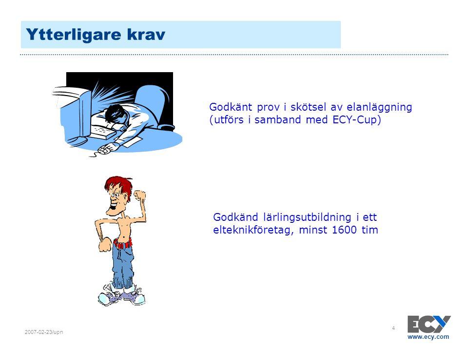 www.ecy.com 2007-02-23/upn 4 Ytterligare krav Godkänt prov i skötsel av elanläggning (utförs i samband med ECY-Cup) Godkänd lärlingsutbildning i ett e