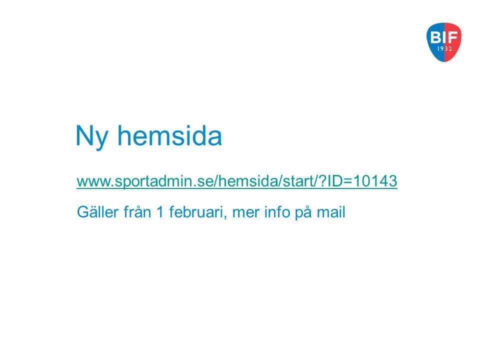 Ny hemsida www.sportadmin.se/hemsida/start/?ID=10143 Gäller från 1 februari, mer info på mail